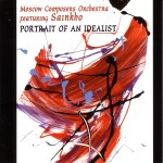 Moscow Composers Orchestra featuring Sainkho ‎– Portrait Of An Idealist (2008)